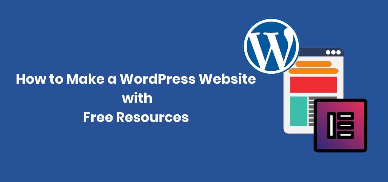How to Make a WordPress Website   with  Free Resources