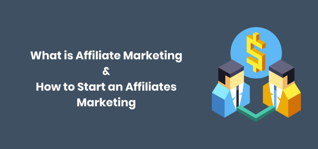 What is Affiliate Marketing & How to Start an Affiliates Marketing
