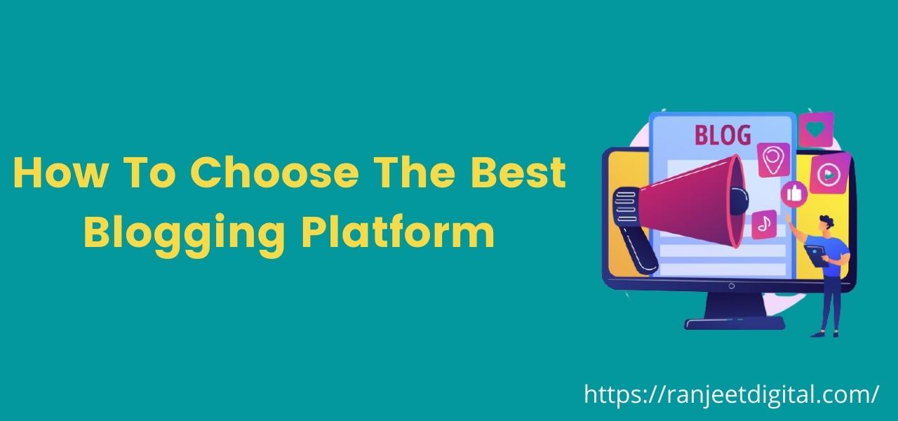 How to Choose the Best Blogging Platform in 2021?