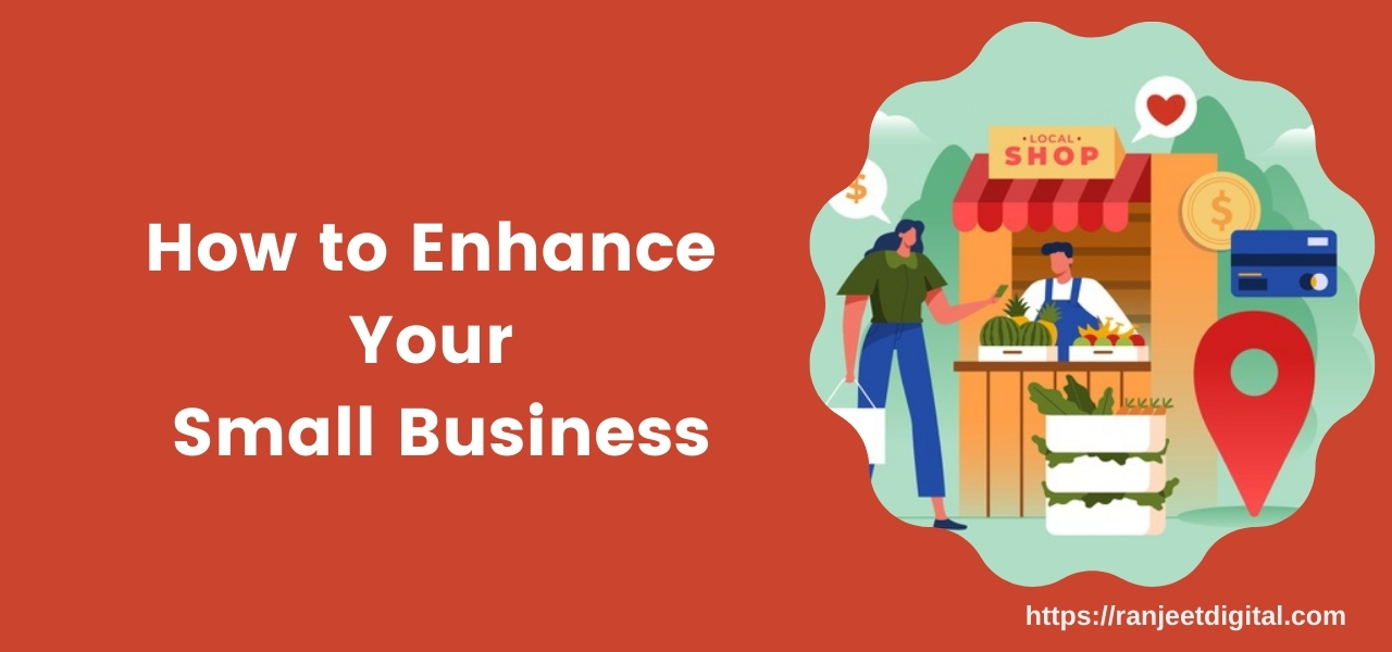 How to Enhance Your Small Business?