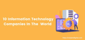 Top 10 Information Technology Companies In The  World