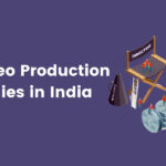 Top: 10 Best Video Production Companies in India