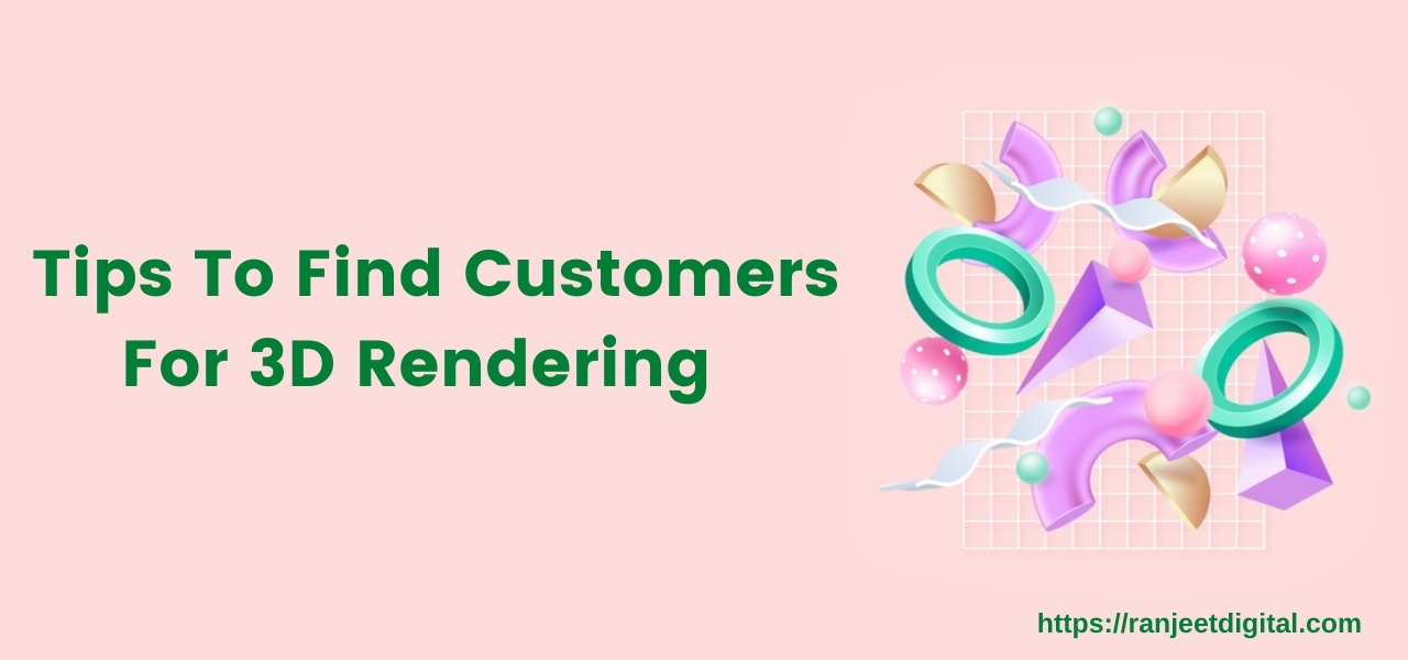 Architectural Marketing: Tips To Find Customers For 3D Rendering