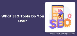 What SEO Tools Do You Use?