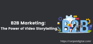 Read more about the article B2B Marketing: the Power of Video Storytelling