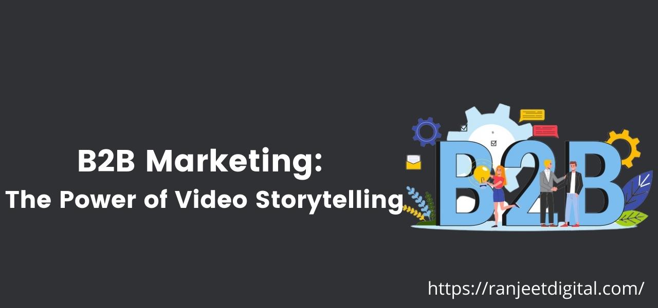 B2B Marketing: the Power of Video Storytelling