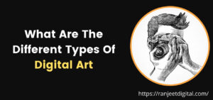Read more about the article What Are The Different Types Of Digital Art?