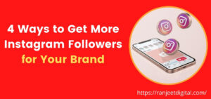 Read more about the article 4 Ways to Get More Instagram Followers for Your Brand